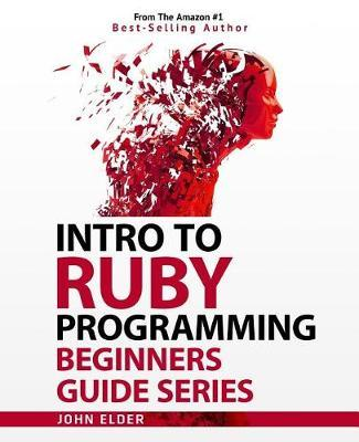 Intro to Ruby Programming by John Elder