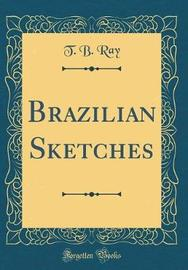 Brazilian Sketches (Classic Reprint) by T. B. Ray image
