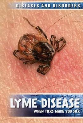 Lyme Disease: When Ticks Make You Sick by Raymond J Lampke image