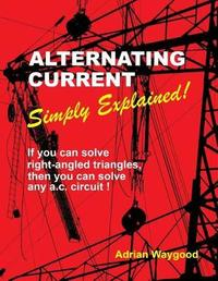 Alternating Current -Simply Explained! by Adrian Waygood