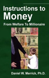 Instructions to Money: From Welfare to Millionaire by Daniel , W. Merrick Ph.D. image