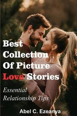 Best Collection Of Picture Love Stories by Abel C Ezeanya