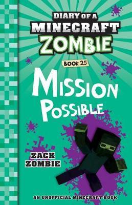 Diary of a Minecraft Zombie #25: Mission Possible by Zack Zombie
