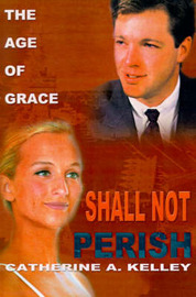 Shall Not Perish: Part 1 the Age of Grace by Catherine A. Kelley image