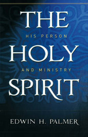 The Holy Spirit His Person & Ministry by Edwin H. Palmer