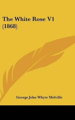 The White Rose V1 (1868) by George John Whyte Melville image