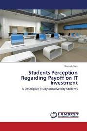 Students Perception Regarding Payoff on It Investment by Alam Samsul