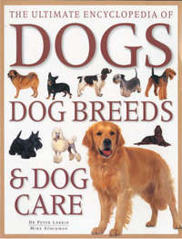 Ultimate Encyclopedia of Dogs, Dog Breeds and Dog Care by Peter Larkin image