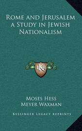 Rome and Jerusalem a Study in Jewish Nationalism by Moses Hess