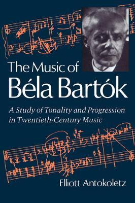 The Music of Bela Bartok by Elliott Antokoletz image
