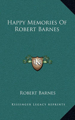 Happy Memories of Robert Barnes by Robert Barnes