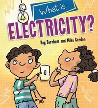 Discovering Science: What is Electricity? by Kay Barnham