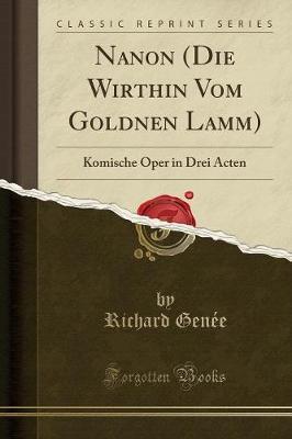 Nanon (Die Wirthin Vom Goldnen Lamm) by Richard Genee