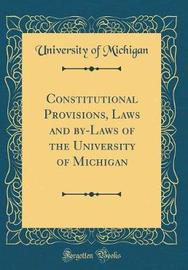 Constitutional Provisions, Laws and By-Laws of the University of Michigan (Classic Reprint) by University of Michigan image