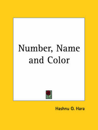 Number, Name and Color by Hashnu O. Hara