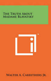 The Truth about Madame Blavatsky by Walter A Carrithers Jr