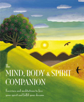 Mind, Body and Spirit Companion: Exercises and Meditations to Free Your Spirit and Fulfil Your Dreams