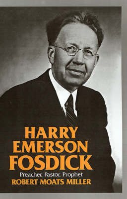 Harry Emerson Fosdick by Robert Moats Miller
