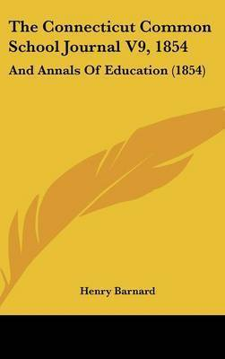 The Connecticut Common School Journal V9, 1854: And Annals of Education (1854)
