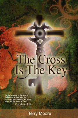 The Cross is the Key by Terry Moore