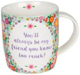 You'll Always Be My Friend - Flower Pop Mug