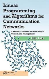 Linear Programming and Algorithms for Communication Networks by Eiji Oki