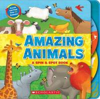 Amazing Animals: A Spin & Spot Book by Liza Charlesworth