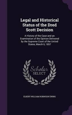 Legal and Historical Status of the Dred Scott Decision by Elbert William Robinson Ewing