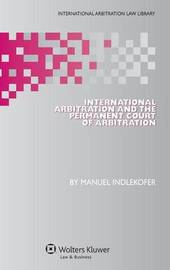 International Arbitration and the Permanent Court of Arbitration by Manuel Indlekofer