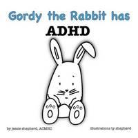 Gordy the Rabbit Has ADHD by Jessie Shepherd
