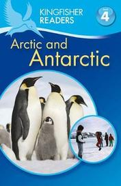 Kingfisher Readers: Arctic and Antarctic (Level 4: Reading Alone) by Philip Steele