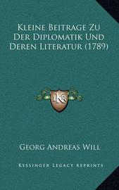 Kleine Beitrage Zu Der Diplomatik Und Deren Literatur (1789) by Georg Andreas Will