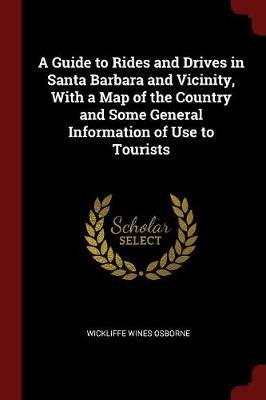 A Guide to Rides and Drives in Santa Barbara and Vicinity, with a Map of the Country and Some General Information of Use to Tourists by Wickliffe Wines Osborne