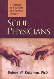 Soul Physicians by Robert W Kelleman