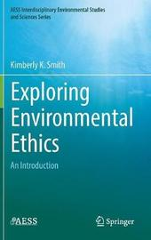 Exploring Environmental Ethics by Kimberly K. Smith