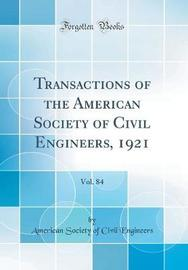 Transactions of the American Society of Civil Engineers, 1921, Vol. 84 (Classic Reprint) by American Society of Civil Engineers image