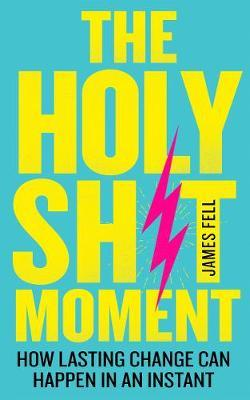 The Holy Sh*t Moment by James Fell