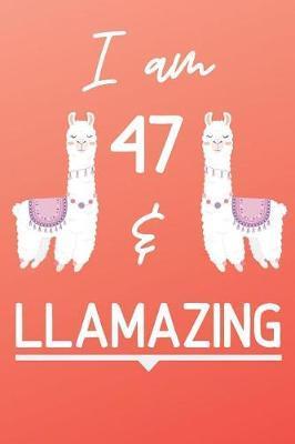 I Am 47 And Llamazing by Llama Publishing