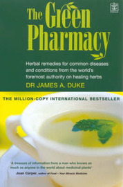The Green Pharmacy: Herbal Remedies for Common Diseases and Conditions from the World's Foremost Authority on Healing Herbs by James A Duke image