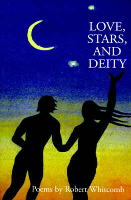 Love, Stars, and Deity: Collected Poems by Robert F Whitcomb image