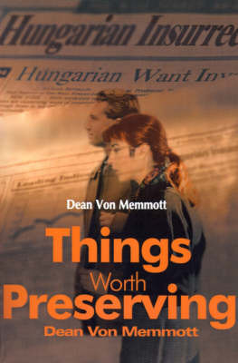 Things Worth Preserving by Dean Von Memmott