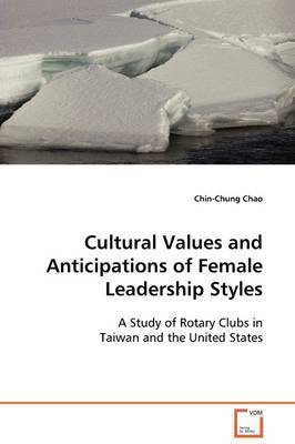 Cultural Values and Anticipations of Female Leadership Styles by Chin-Chung Chao