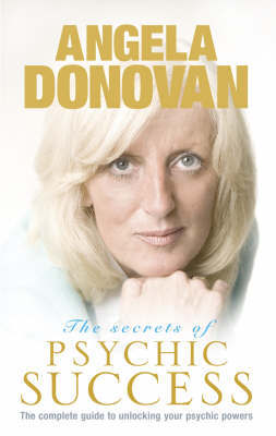 The Secrets of Psychic Success by Angela Donovan