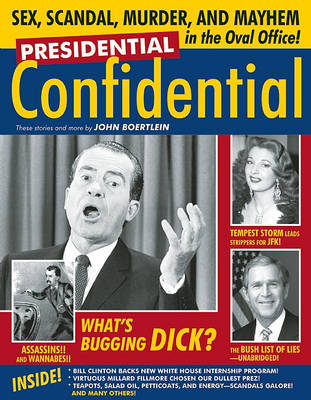 Presidential Confidential: Sex, Scandal, Murder and Mayhem in the Oval Office! by John Boertlein image