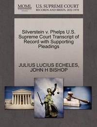 Silverstein V. Phelps U.S. Supreme Court Transcript of Record with Supporting Pleadings by Julius Lucius Echeles
