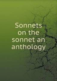 Sonnets on the Sonnet an Anthology by Matthew Russell
