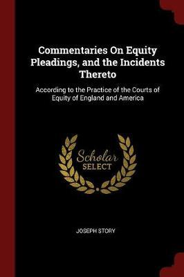 Commentaries on Equity Pleadings, and the Incidents Thereto by Joseph Story