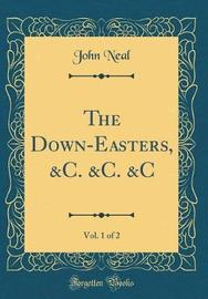 The Down-Easters, &C. &C. &C, Vol. 1 of 2 (Classic Reprint) by John Neal image