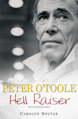 Peter O'Toole: Hell-Raiser by Carolyn Soutar