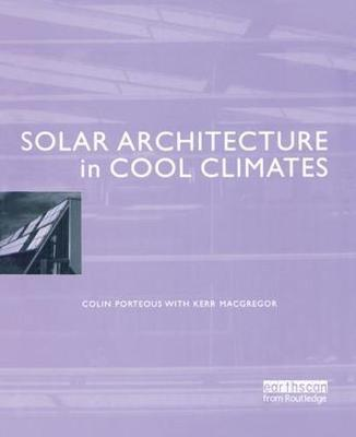 Solar Architecture in Cool Climates by Colin Porteous